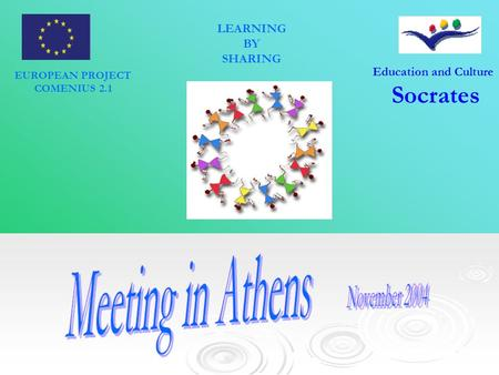 Education and Culture Socrates EUROPEAN PROJECT COMENIUS 2.1 LEARNING BY SHARING.