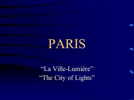 "PARIS ""La Ville-Lumière"" ""The City of Lights"" History of Paris Founded on a small island by the Parisii tribe Paris is the largest city of continental."