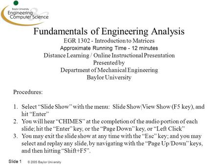 © 2005 Baylor University Slide 1 Fundamentals of Engineering Analysis EGR 1302 - Introduction to Matrices Approximate Running Time - 12 minutes Distance.