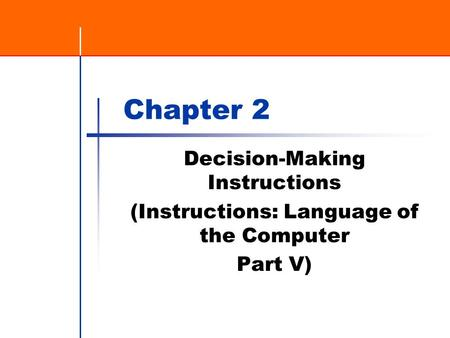 Chapter 2 Decision-Making Instructions (Instructions: Language of the Computer Part V)
