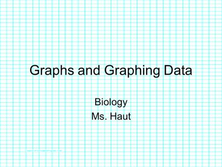 Graphs and Graphing Data Biology Ms. Haut. Introduction to Graphing Both figures display the same information, but differently. Which figure is easier.