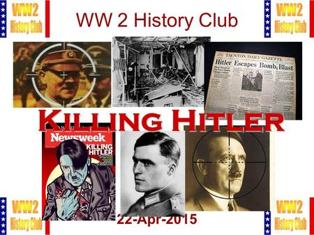 1 WW 2 History Club 22-Apr-2015 Killing Hitler. 2 Meeting Agenda 1.Pledge of Allegiance 2.Administration 3.Killing Hitler Introduction 4.Margaret Sgritta.