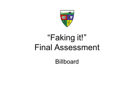 """Faking it!"" Final Assessment Billboard. Plan Use this as a writing frame! What type of movie are you going to choose? Who is the target audience? What."