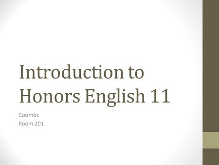 Introduction to Honors English 11 Coombs Room 201.