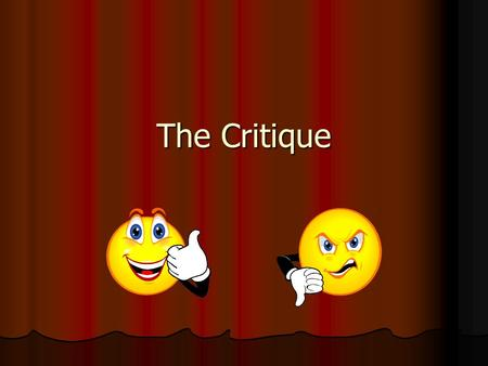 "The Critique. Critique: Objective Critique writing is more in depth than saying a piece is ""great"" or ""satisfactory"" Critique writing is more in depth."