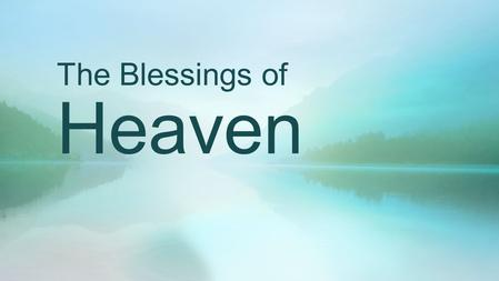 The Blessings of Heaven. Introduction In this lesson, we focus upon the blessings of heaven; next week, we will consider the horrors of hell. The Bible.