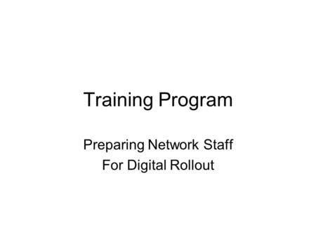 Training Program Preparing Network Staff For Digital Rollout.