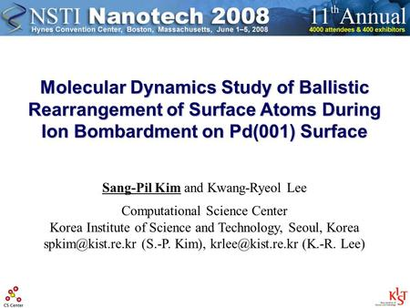 Molecular Dynamics Study of Ballistic Rearrangement of Surface Atoms During Ion Bombardment on Pd(001) Surface Sang-Pil Kim and Kwang-Ryeol Lee Computational.