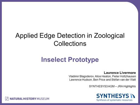 Applied Edge Detection in Zoological Collections Inselect Prototype Laurence Livermore Vladimir Blagoderov, Alice Heaton, Pieter Holtzhausen Lawrence Hudson,