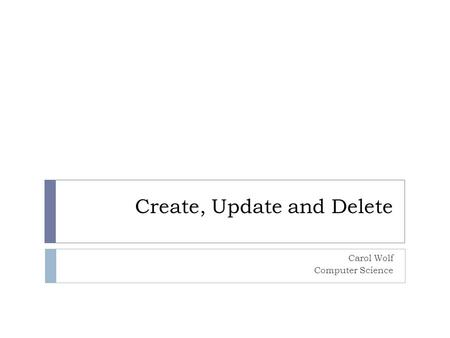Create, Update and Delete Carol Wolf Computer Science.