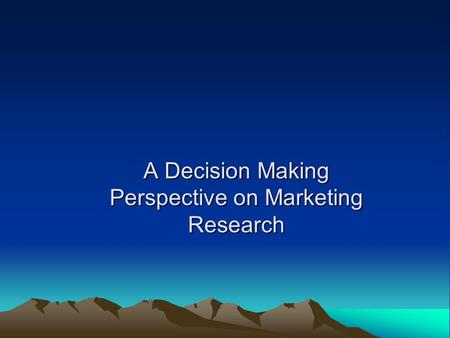 A Decision Making Perspective on Marketing Research.
