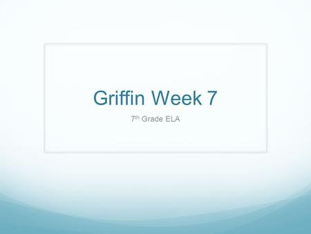 Griffin Week 7 7 th Grade ELA. This Week's Schedule Monday Introduce New Vocabulary Words Introduce Evidence From Text Outsiders Chapter 8 Tuesday Vocabulary.