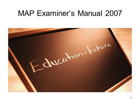 1 MAP Examiner's Manual 2007. 2 Overview Missouri Assessment Program/Educational reform mandated by the Outstanding School Act of 1993 Required: Communication.