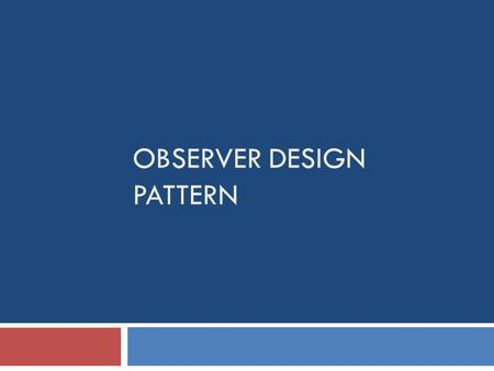 OBSERVER DESIGN PATTERN. Behavioral Patterns  Behavioral patterns are those patterns that are most specifically concerned with communication between.