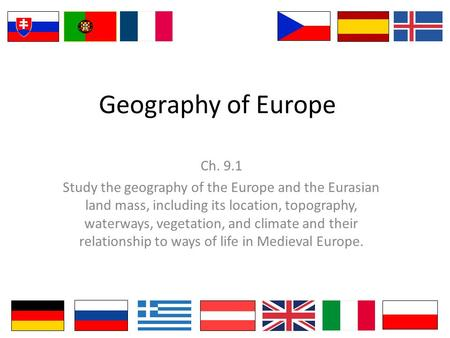 Geography of Europe Ch. 9.1 Study the geography of the Europe and the Eurasian land mass, including its location, topography, waterways, vegetation, and.