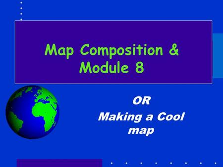 Map Composition & Module 8 OR Making a Cool map. esf Laboratory for Applied GIS 2 Steps to Creating a Map Define the Purpose of the map –Audience? Professionals?