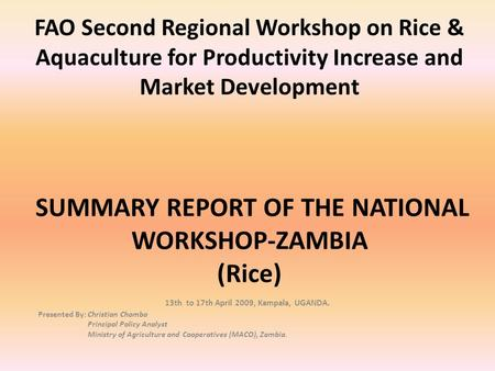 FAO Second Regional Workshop on Rice & Aquaculture for Productivity Increase and Market Development SUMMARY REPORT OF THE NATIONAL WORKSHOP-ZAMBIA (Rice)