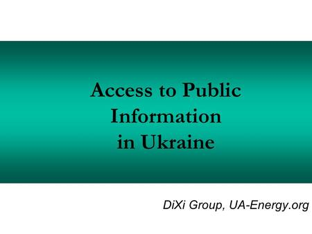 Access to Public Information in Ukraine DiXi Group, UA-Energy.org.