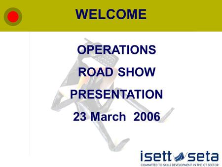 WELCOME OPERATIONS ROAD SHOW PRESENTATION 23 March 2006.