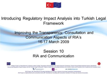 Introducing Regulatory Impact Analysis into Turkish Legal Framework Improving the Transparency, Consultation and Communication Aspects of RIA's 16-17 March.