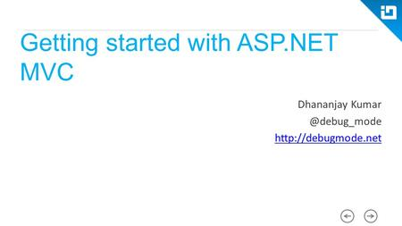 Getting started with ASP.NET MVC Dhananjay