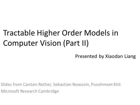 Tractable Higher Order Models in Computer Vision (Part II) Slides from Carsten Rother, Sebastian Nowozin, Pusohmeet Khli Microsoft Research Cambridge Presented.