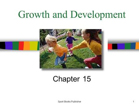 Sport Books Publisher1 Growth and Development Chapter 15.