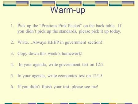"Warm-up 1.Pick up the ""Precious Pink Packet"" on the back table. If you didn't pick up the standards, please pick it up today. 2.Write…Always KEEP in government."