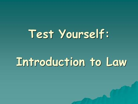 Test Yourself: Introduction to Law. State for each of the following terms whether they are to be found in criminal law or civil law or both.