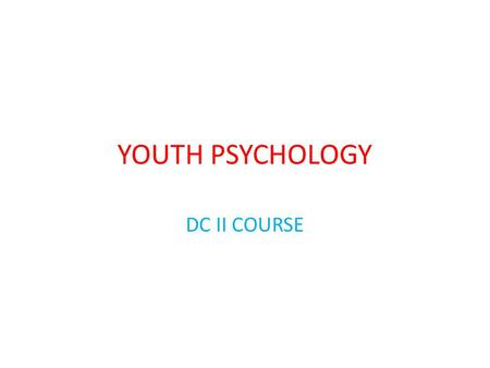 YOUTH PSYCHOLOGY DC II COURSE. CONTENTS INTRODUCTION. YOUTH DEVELOPMENT & SOCIETY. ISSUES & CHALLENGES. YOUTH & SOCIAL WELL BEING. CONCLUSION.