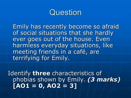 Question Emily has recently become so afraid of social situations that she hardly ever goes out of the house. Even harmless everyday situations, like meeting.