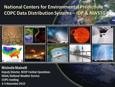 National Centers for Environmental Prediction: COPC Data Distribution Systems – IDP & NWSTG Michelle Mainelli Deputy Director, NCEP Central Operations.