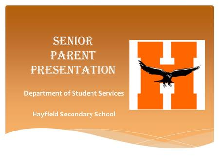 Senior PARENT Presentation Department of Student Services Hayfield Secondary School.