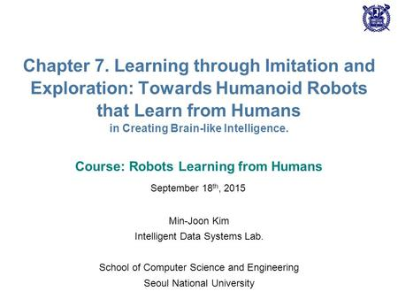 Chapter 7. Learning through Imitation and Exploration: Towards Humanoid Robots that Learn from Humans in Creating Brain-like Intelligence. Course: Robots.