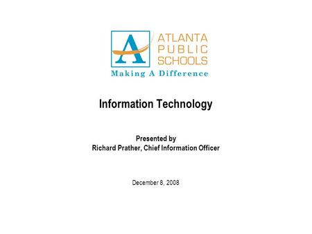 Information Technology Presented by Richard Prather, Chief Information Officer December 8, 2008.