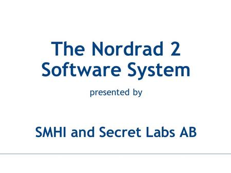SECRET LABS AB www.secretlabs.com The Nordrad 2 Software System presented by SMHI and Secret Labs AB.