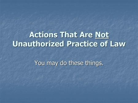 Actions That Are Not Unauthorized Practice of Law You may do these things.