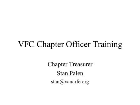 VFC Chapter Officer Training Chapter Treasurer Stan Palen