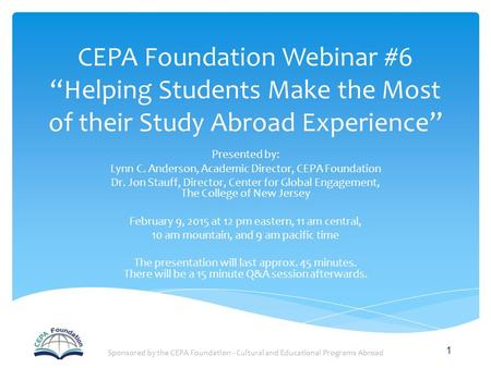 "CEPA Foundation Webinar #6 ""Helping Students Make the Most of their Study Abroad Experience"" Presented by: Lynn C. Anderson, Academic Director, CEPA Foundation."