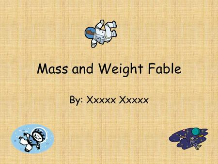 Mass and Weight Fable By: Xxxxx Xxxxx. Normal Day… Or is it?? It was a normal Saturday morning. The Grayson Family was eating breakfast, while Mason went.