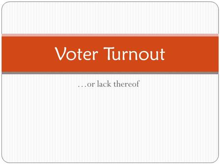 …or lack thereof Voter Turnout. The Nonvoting Problem? Alleged problem: low voter turnout in U.S. compared to Europe But perhaps not as much of a problem.