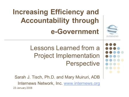 Increasing Efficiency and Accountability through e-Government Lessons Learned from a Project Implementation Perspective Sarah J. Tisch, Ph.D. and Mary.