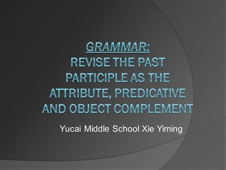 Yucai Middle School Xie Yiming. Slef-introduction  Please take notes about my self- introduction and repeat later.