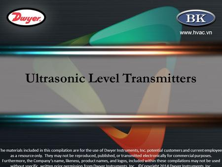 Www.hvac.vn Ultrasonic Level Transmitters The materials included in this compilation are for the use of Dwyer Instruments, Inc. potential customers and.