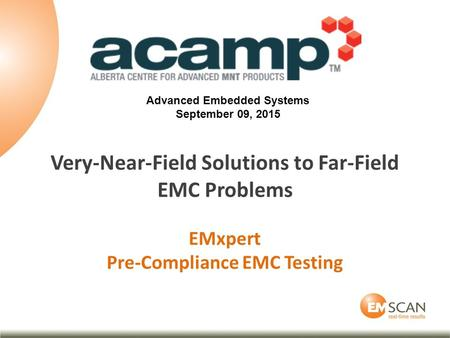 Very-Near-Field Solutions to Far-Field EMC Problems EMxpert Pre-Compliance EMC Testing Advanced Embedded Systems September 09, 2015.