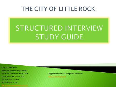THE CITY OF LITTLE ROCK: City of Little Rock Human Resources Department 500 West Markham, Suite 130W Applications may be completed online at: Little Rock,