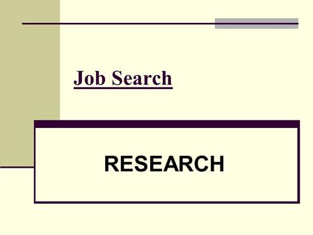 Job Search RESEARCH. 2 Research of Occupations & Companies: (1) Career Field of Interest (to you) (2) Specific Companies (that hire graduates in your.