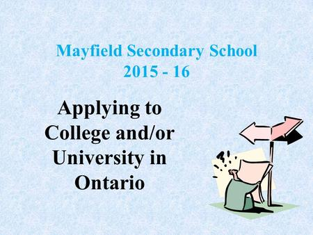 Mayfield Secondary School 2015 - 16 Applying to College and/or University in Ontario.