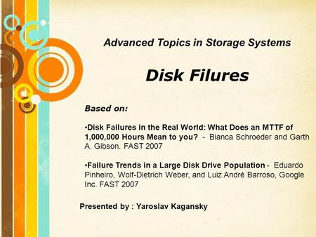 Free Powerpoint Templates Page 1 Free Powerpoint Templates Advanced Topics in Storage Systems Disk Filures Based on: Disk Failures in the Real World: What.