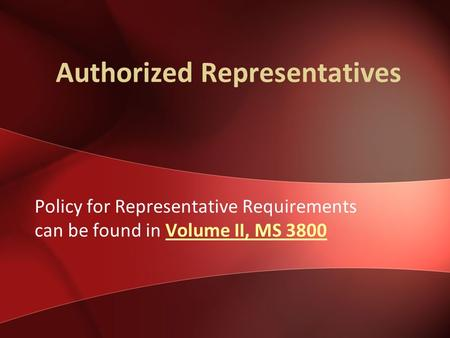 Authorized Representatives Policy for Representative Requirements can be found in Volume II, MS 3800Volume II, MS 3800.